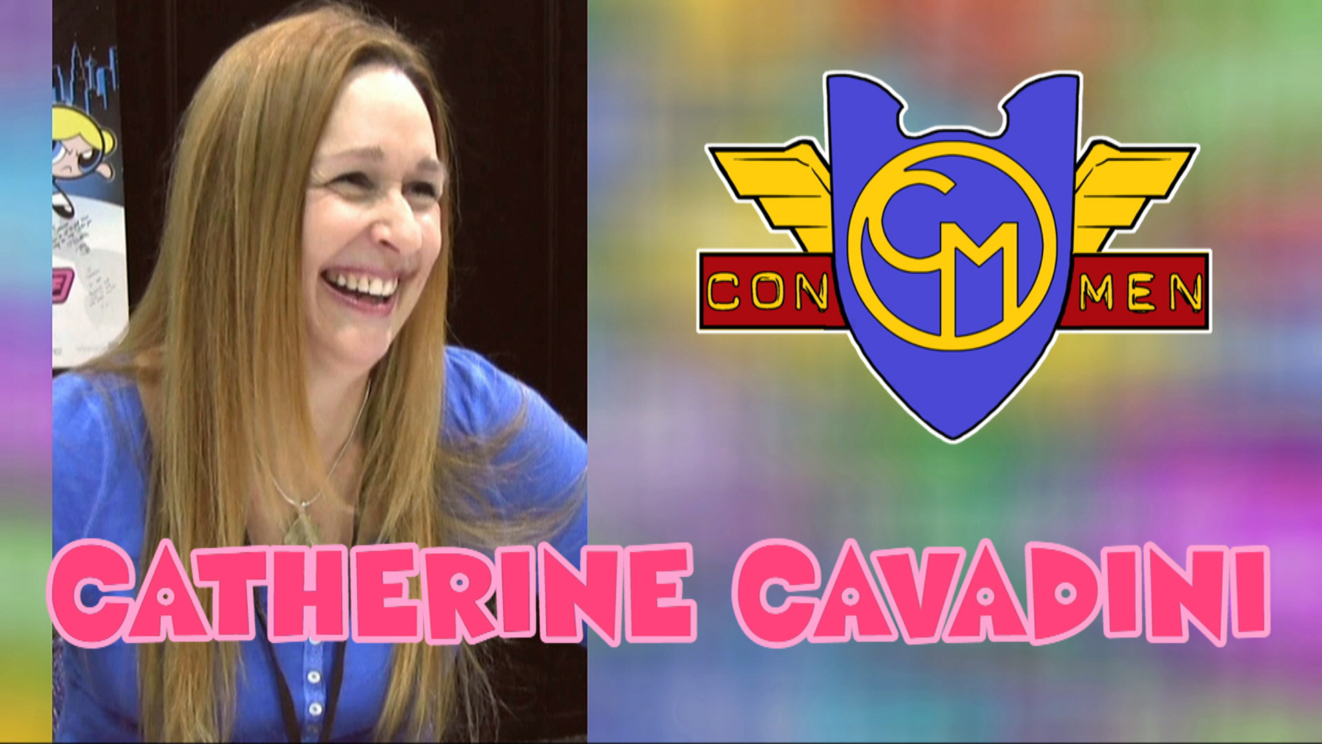 Con Men Interviews: Catherine Cavadini - Voice of Blossom from Powerpuff Girls